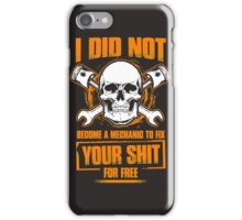 I DID NOT BECOME A MECHANIC TO FIX YOUR SHIT (FOR FREE) iPhone Case/Skin