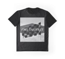 AINT OVER YET Graphic T-Shirt