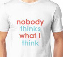 Nobody Thinks What I Think Unisex T-Shirt