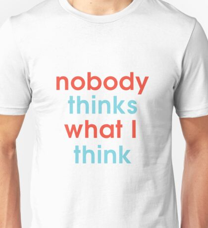 Nobody Thinks What I Think Unisex T-Shirt