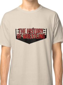 The History Of Wrestling Official T-Shirt Classic T-Shirt