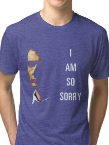 I Am So Sorry Tri-blend T-Shirt