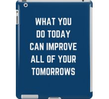 WHAT YOU DO TODAY  iPad Case/Skin
