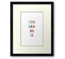 YOU CAN DO IT YES YOU CAN Framed Print