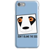 DON'T BLAME THE DOG iPhone Case/Skin