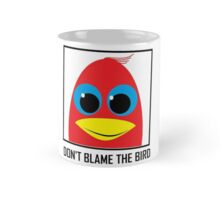 DON'T BLAME THE BIRD Mug