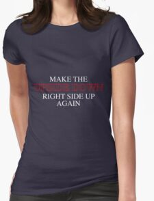 Make the Upside Down Right Side Up Again Womens Fitted T-Shirt