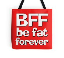 BFF - Be fat forever Tote Bag
