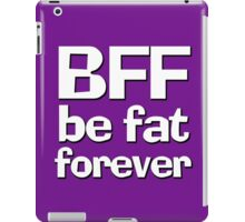 BFF - Be fat forever iPad Case/Skin