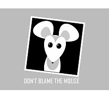 DON'T BLAME THE MOUSE Photographic Print