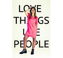 Love Things Use People Photographic Print