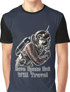 Have Space Suit Will Travel Graphic T-Shirt