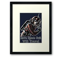 Have Space Suit Will Travel Framed Print
