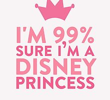 I'm 99 % Sure I'm A Disney Princess by hopealittle