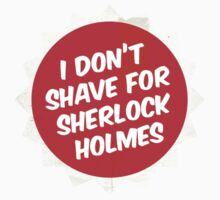 I Don't Shave For Sherlock Holmes - alternative design by bachenreich