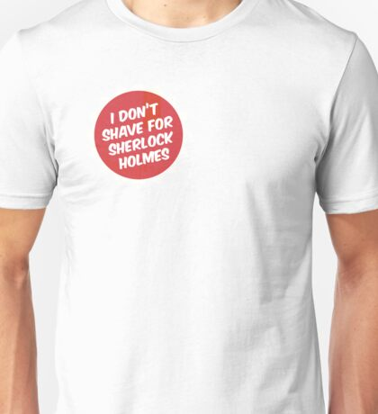 I Don't Shave For Sherlock Holmes - alternative design Unisex T-Shirt