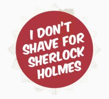 I Don't Shave For Sherlock Holmes by bachenreich