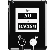 say no to racism  iPad Case/Skin