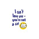 I can't love you - you're not a cat by Nigel Sutherland