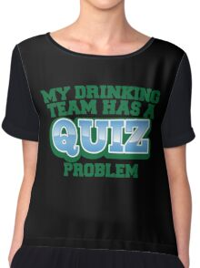 My drinking team has a QUIZ problem funny Pub quiz pun Chiffon Top