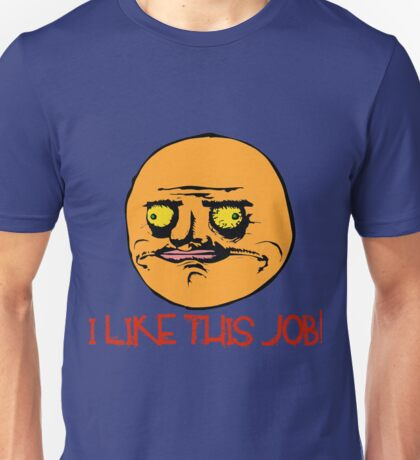 I Like This Job Meme Unisex T-Shirt