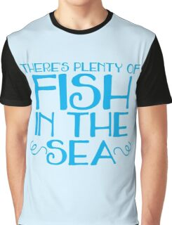 There's plenty of fish in the sea Graphic T-Shirt