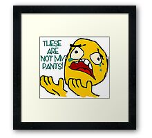 These Are Not My Pants  Framed Print