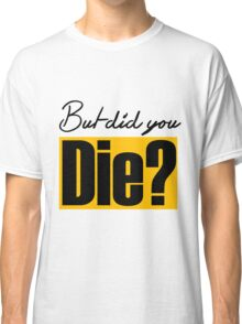 But did you die? funny lifting Classic T-Shirt
