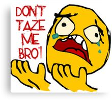 Don't Taze Me Bro'  aka Don't Taser Me Brother Canvas Print