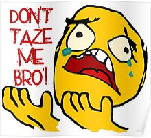 Don't Taze Me Bro'  aka Don't Taser Me Brother Poster