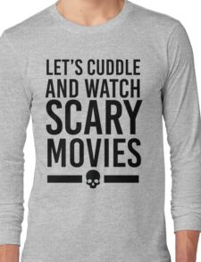Let's Cuddle & Watch Scary Movies Long Sleeve T-Shirt