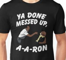 Ya Done Messed Up A A Ron Shirt Unisex T-Shirt