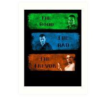 The Good the Bad The Trevor Gta 5 Art Print