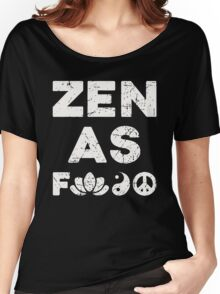 Zen As F*ck Funny T-Shirt Women's Relaxed Fit T-Shirt