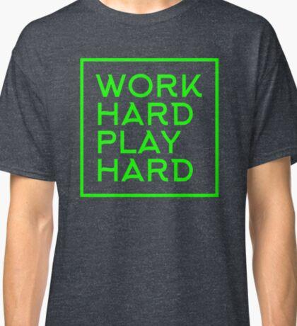 WORK HARD PLAY HARD Classic T-Shirt