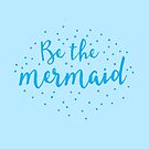 Be the mermaid by jazzydevil