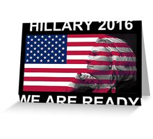 Hillary Clinton for President 2016 We Are Ready! Greeting Card