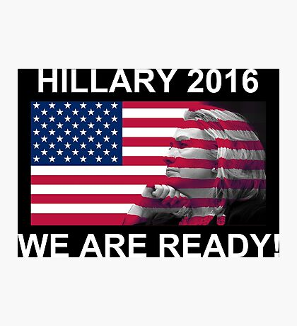 Hillary Clinton for President 2016 We Are Ready! Photographic Print