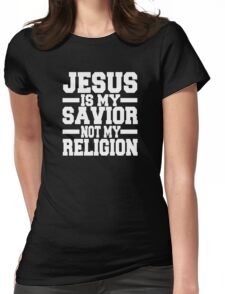 Jesus is me Savior Not My Religion Womens Fitted T-Shirt