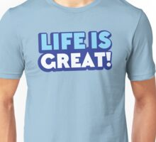 Life is GREAT! Unisex T-Shirt