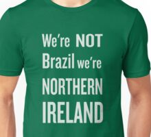 We're not Brazil, we're Northern Ireland - NI football chant Unisex T-Shirt