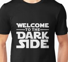 Welcome To The Dark Side Unisex T-Shirt