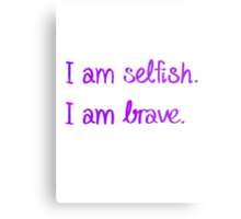 I am Selfish. I am Brave. Metal Print
