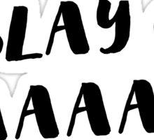 Slay, girl, slaaay! Sticker