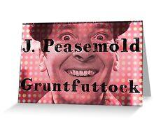 J. Peasemold Gruntfuttock Greeting Card