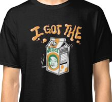 Got The Juice Classic T-Shirt
