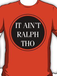 Circles Ain't Ralph Tho T-Shirt