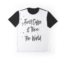 First coffee & then the world (b&w) Graphic T-Shirt