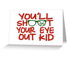 You'll Shoot Your Eye Out Kid Greeting Card