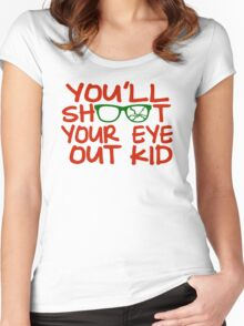 You'll Shoot Your Eye Out Kid Women's Fitted Scoop T-Shirt